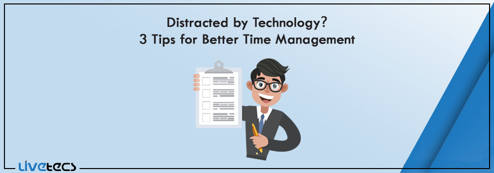 Time Management And Technology: Distracted By Technology? 3 Tips For Better Time